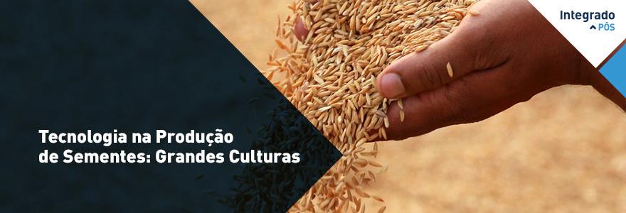 Tecnologia na Produção de Sementes: Grandes Culturas